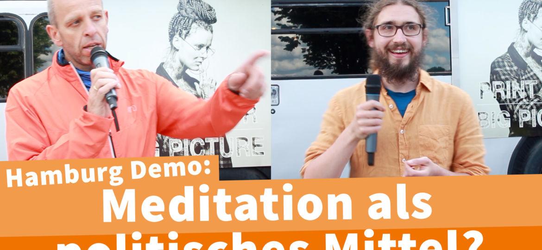 Corona-Demo Hamburg Reden- Was bringt Meditation auf Demos? Kann das wirklich etwas bewirken?